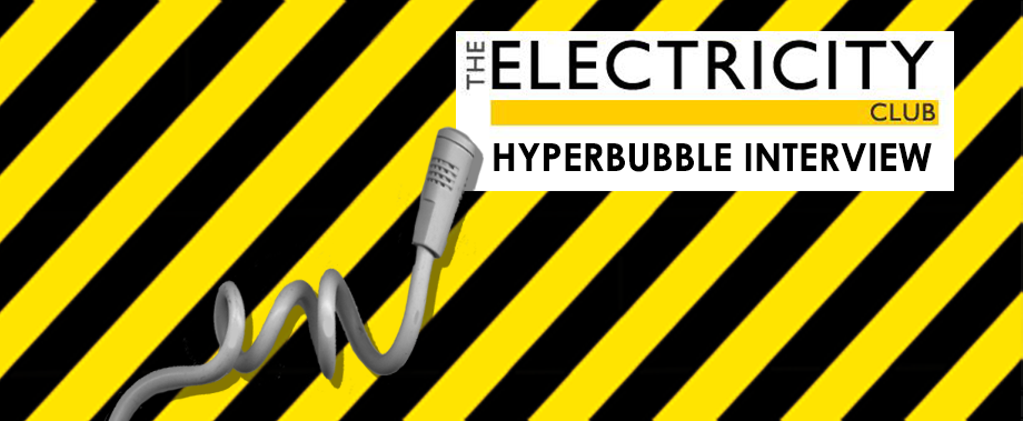 The Electricity Club reviews and interviews Hyperbubble in London